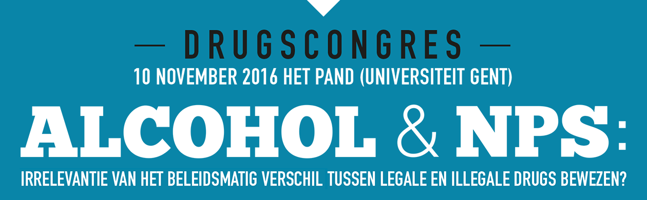 - Drugscongres 2016: ALCOHOL & NPS -  10 November 2016 - Het Pand (Universiteit Gent)